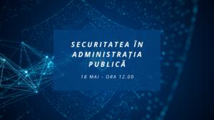 """Comunitatea OSC – Administratie/ITC: Webinarul din luna mai are ca temă """"Securitatea în administrația publică"""""""