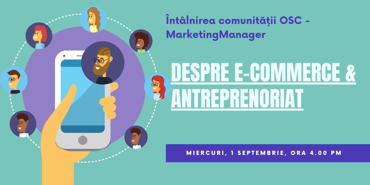 Comunitatea OSC – MarketingManager: Despre e-commerce & antreprenoriat în întâlnirea lunii septembrie